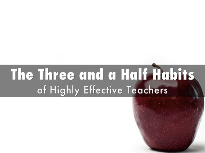 The Three and a Half Habits of Highly Effective Teachers Slide 1